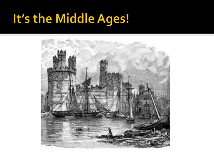 It s the middle ages