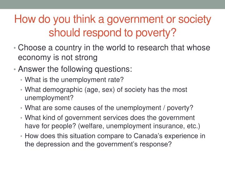 How do you think a government or society should respond to poverty?