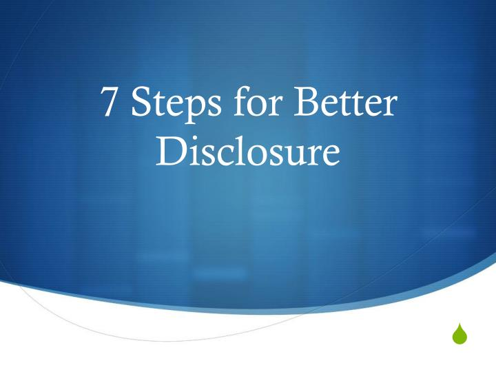 7 Steps for Better Disclosure