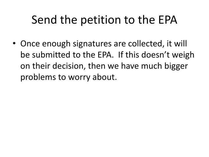 Send the petition to the EPA