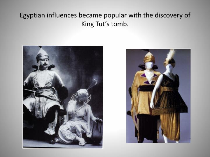 Egyptian influences became popular with the discovery of King Tut's tomb.