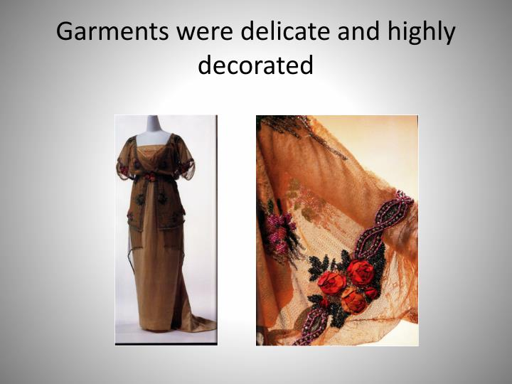Garments were delicate and highly decorated