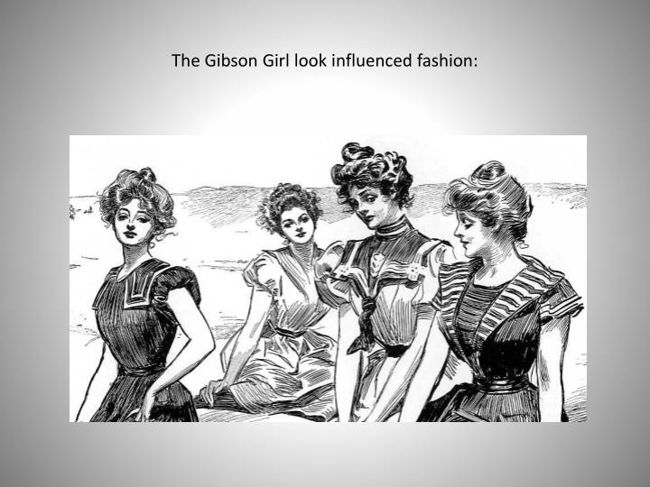 The Gibson Girl look influenced fashion: