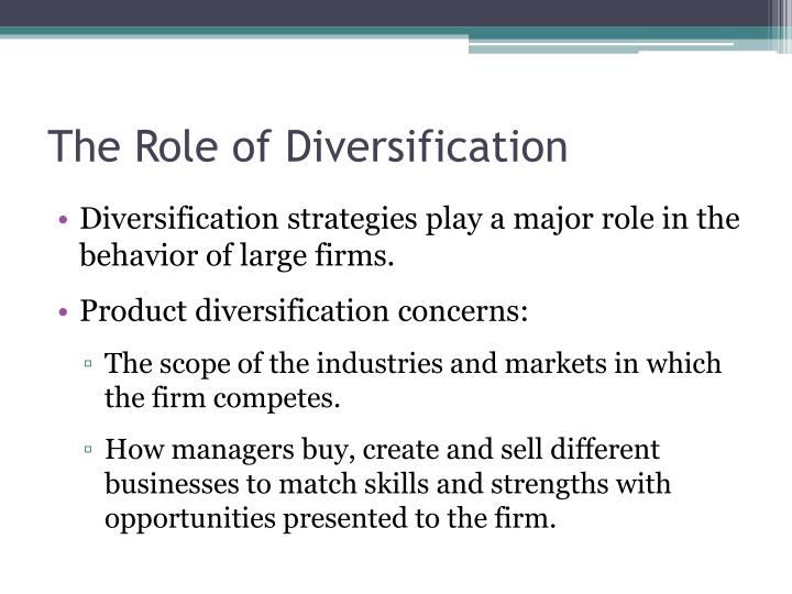 synergies of product diversification strategy Diversification strategies are used to expand firms' operations by adding markets, products, services, or stages of production to the existing business the purpose of diversification is to allow the company to enter lines of business that are different from current operations.