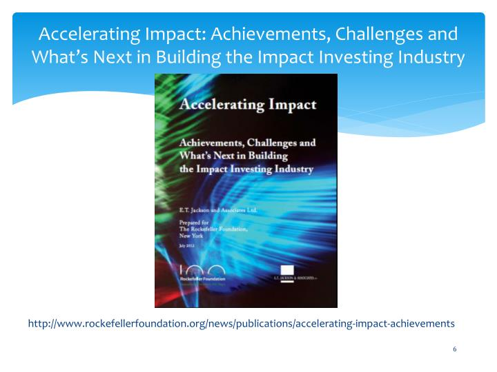 Accelerating Impact: Achievements, Challenges and What's Next in Building the Impact Investing Industry