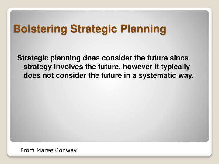 Strategic planning does consider the future since strategy involves the future, however it typically does not consider the future in a systematic way.