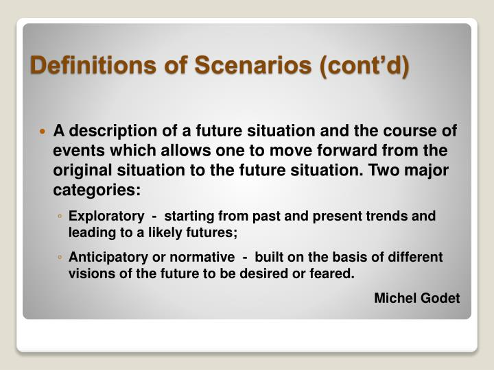 A description of a future situation and the course of events which allows one to move forward from the original situation to the future situation. Two major categories:
