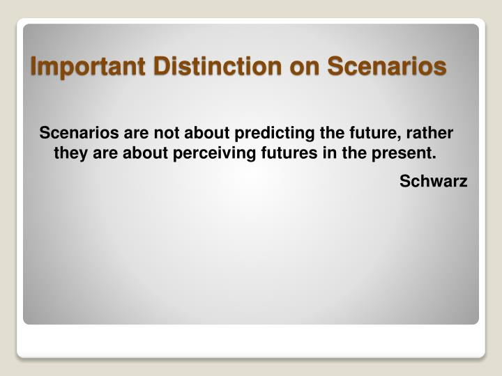 Scenarios are not about predicting the future, rather they are about perceiving futures in the present.