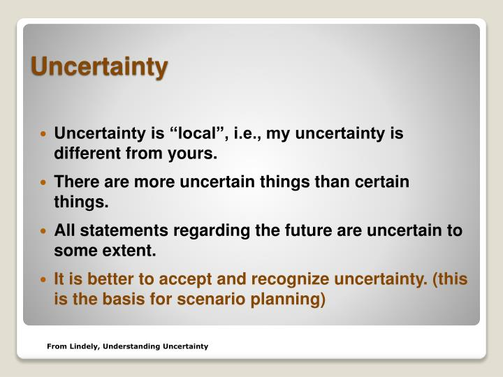 "Uncertainty is ""local"", i.e., my uncertainty is different from yours."