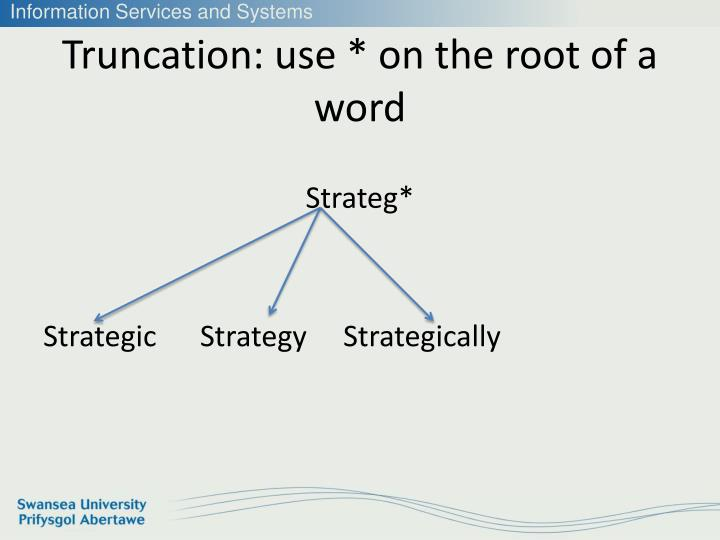 Truncation: use * on the root of a word