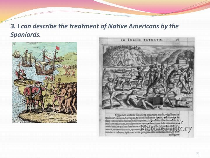 3. I can describe the treatment of Native Americans by the Spaniards.