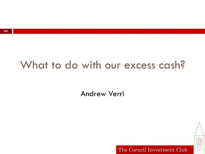 What to do with our excess cash?