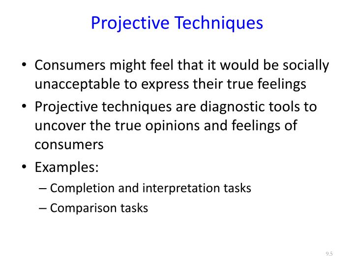 projective techniques In qualitative marketing research, projective techniques explore associations with brands, symbols, products, advertising, and images find out about four practical.