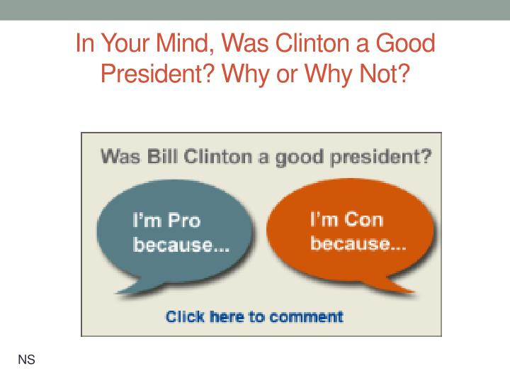 In Your Mind, Was Clinton a Good President? Why or Why Not?