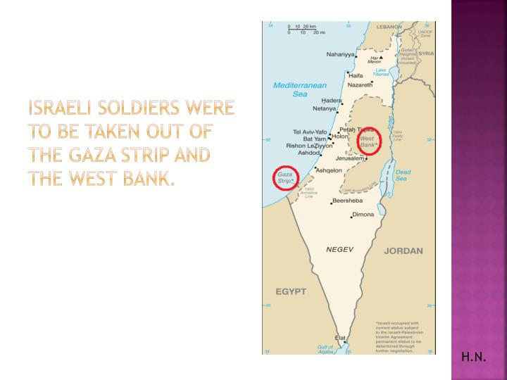 Israeli soldiers were to be taken out of the Gaza Strip and the West Bank.