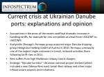 current crisis at ukrainian danube ports explanations and opinion