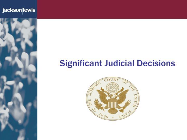 Significant Judicial Decisions