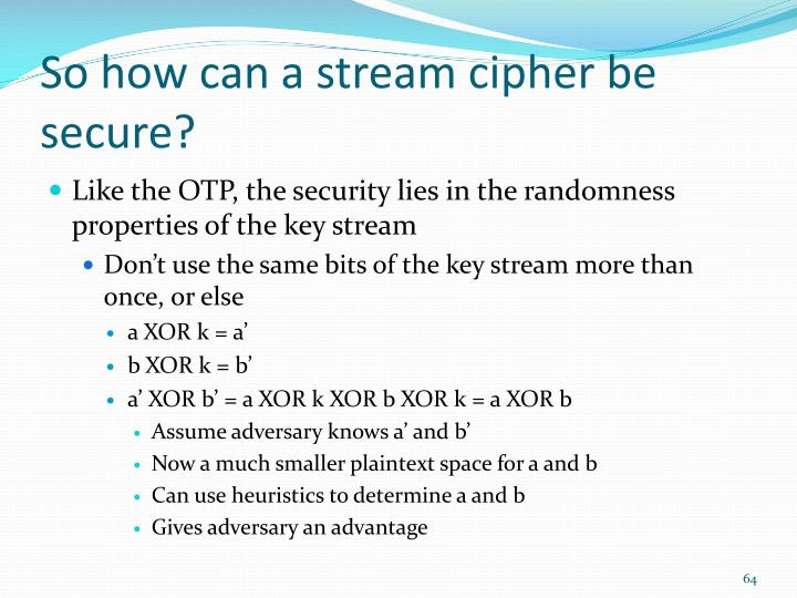 So how can a stream cipher be secure?