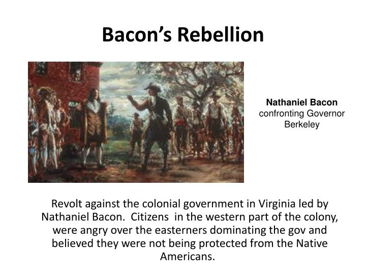 the three main causes of nathaniel bacons rebellion Bacon's rebellion in virginia was one of the largest popular nathaniel bacon, a frantz divides this historiography into three main categories focusing.