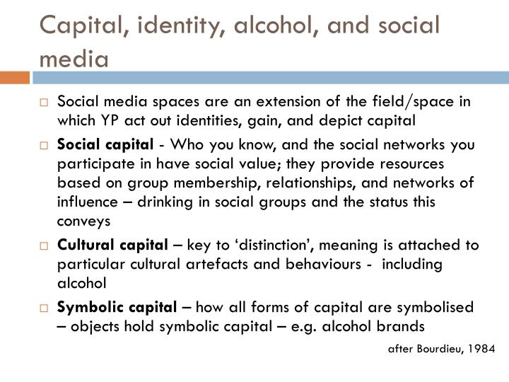 Capital, identity, alcohol, and social media