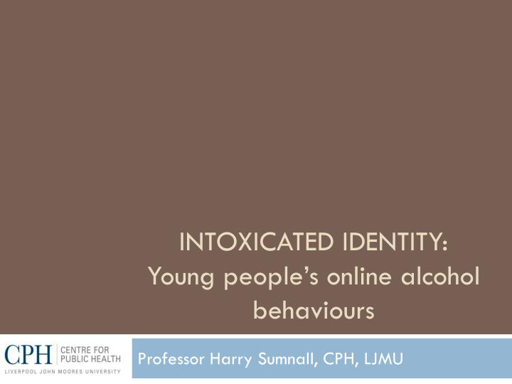 Intoxicated identity young people s online alcohol behaviours