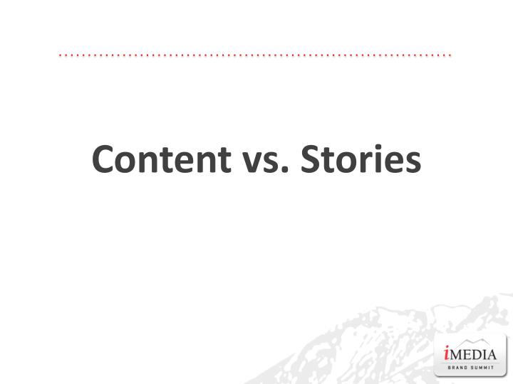 Content vs. Stories