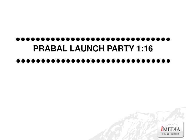 ●●●●●●●●●●●●●●●●●●●●●●●●●●●●●●●                 PRABAL LAUNCH PARTY 1:16
