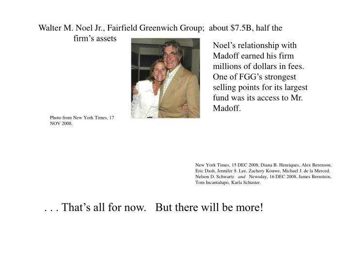 Walter M. Noel Jr., Fairfield Greenwich Group;  about $7.5B, half the