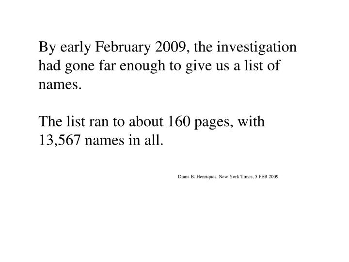 By early February 2009, the investigation had gone far enough to give us a list of names.
