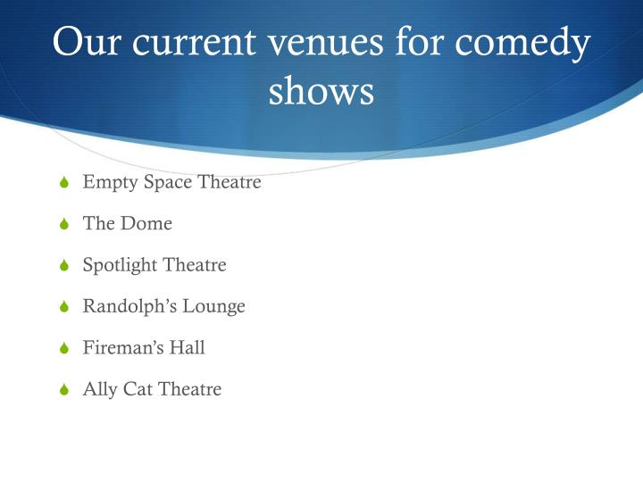 Our current venues for comedy shows