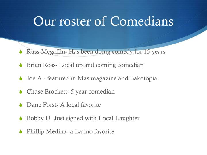 Our roster of Comedians
