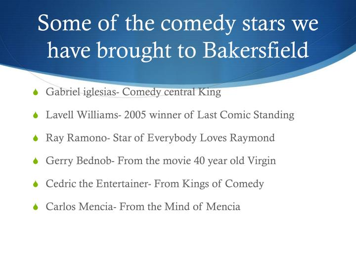 Some of the comedy stars we have brought to Bakersfield