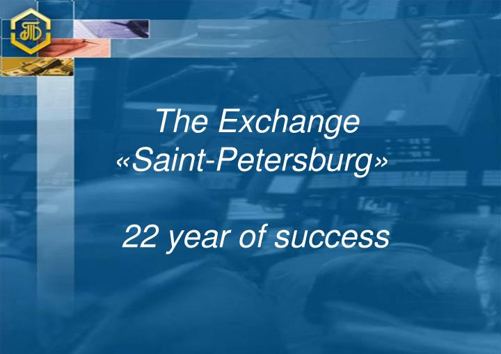 The exchange saint petersburg 22 year of success