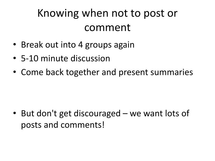 Knowing when not to post or comment