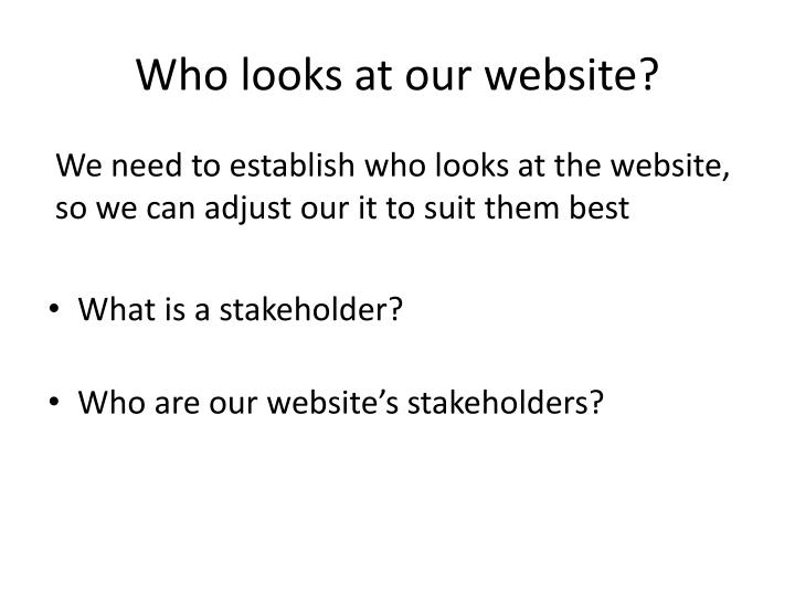 Who looks at our website?