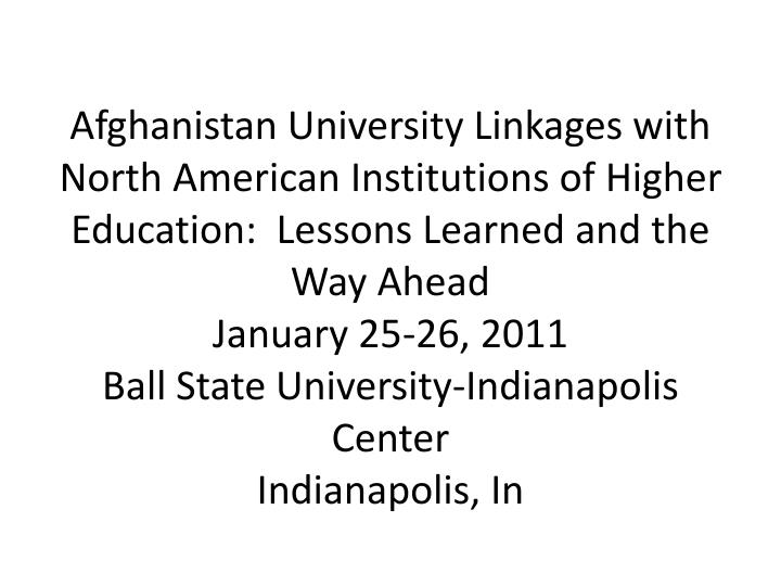Afghanistan University Linkages with North American Institutions of Higher Education:  Lessons Learn...