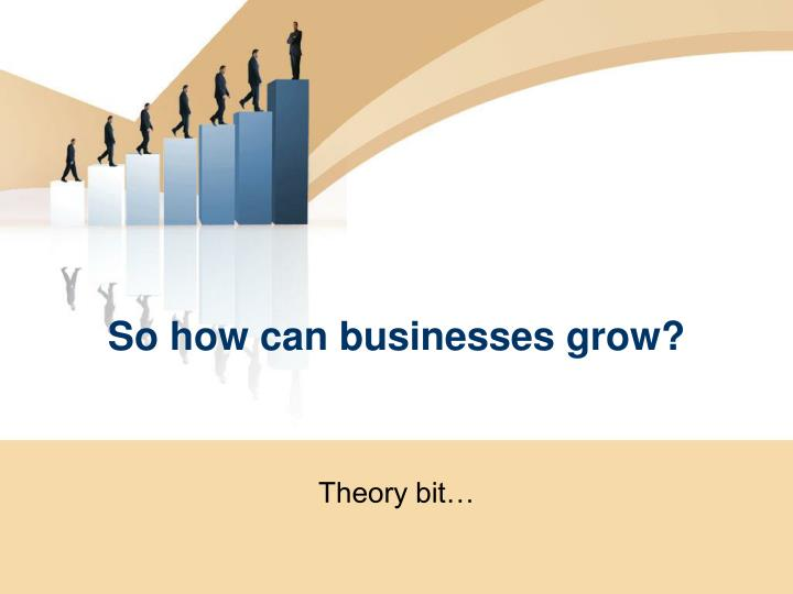So how can businesses grow?