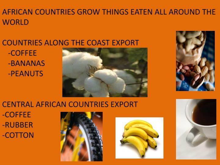 AFRICAN COUNTRIES GROW THINGS EATEN ALL AROUND THE WORLD