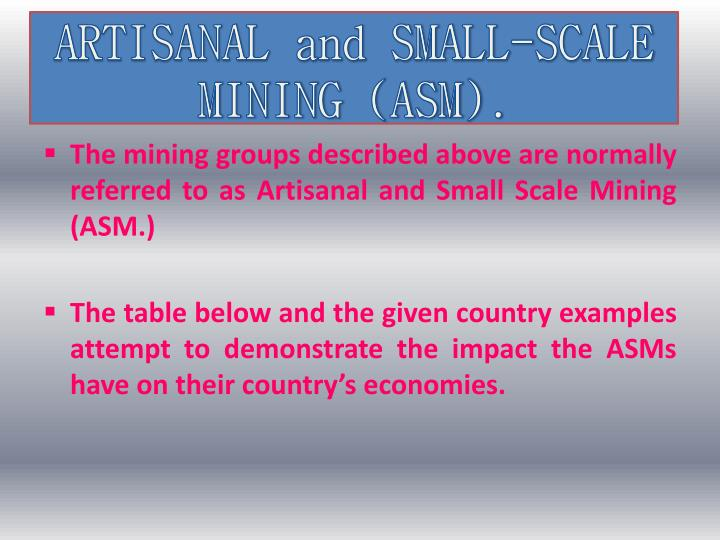 ARTISANAL and SMALL-SCALE MINING (ASM).