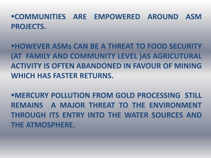 COMMUNITIES ARE EMPOWERED AROUND ASM   PROJECTS.