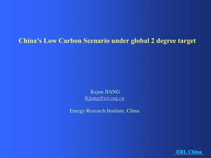 China's Low Carbon Scenario under global 2 degree target