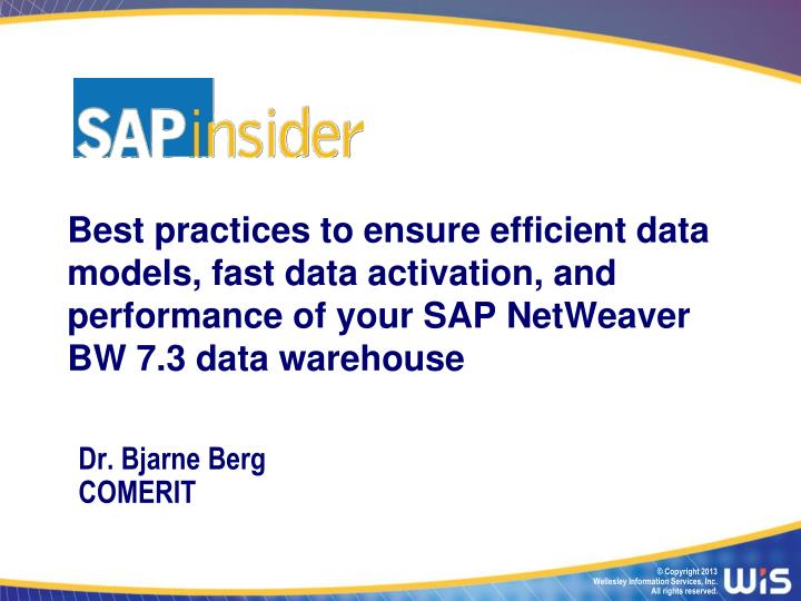 Best practices to ensure efficient data models, fast data activation, and performance of your SAP NetWeaver BW 7.3 data warehouse