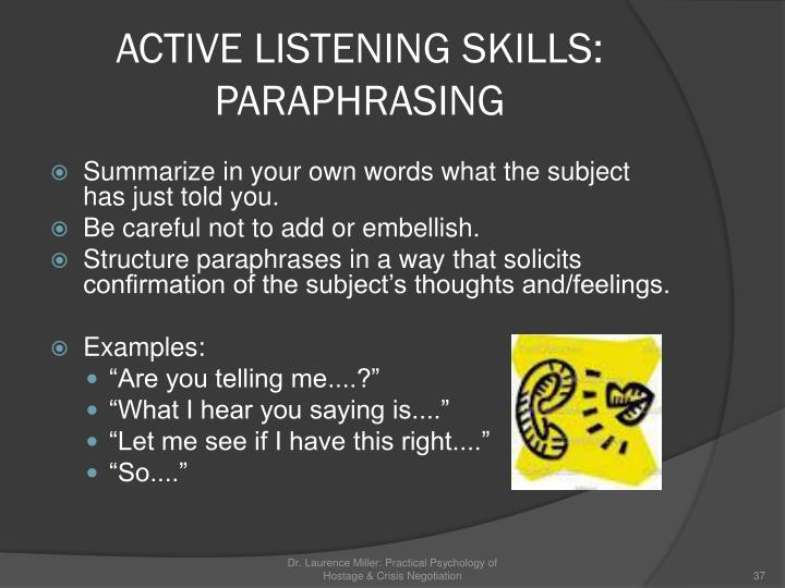 paraphrasing skills There are a number of communication skills that are helpful to foster and adoptive parents however, communication skills, such as reflecting and paraphrasing, that are important not only when working with foster or adopted children, but also when working with birth parents and social workers here .