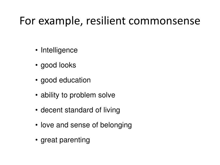 For example, resilient commonsense