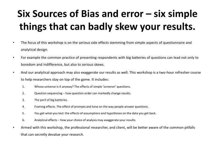 Six Sources of Bias and error – six simple things that can badly skew your results.