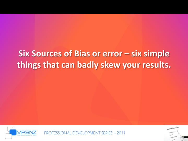 six sources of bias or error six simple things that can badly skew your results