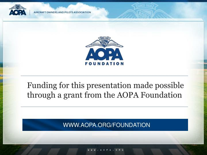 Funding for this presentation made possible through a grant from the AOPA Foundation