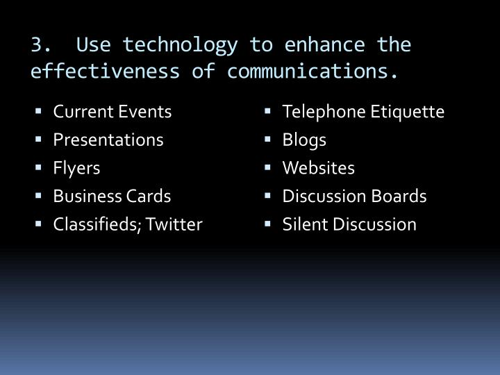 3.  Use technology to enhance the effectiveness of communications.