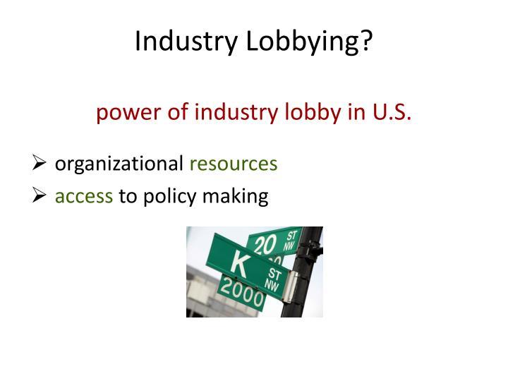 Industry Lobbying?