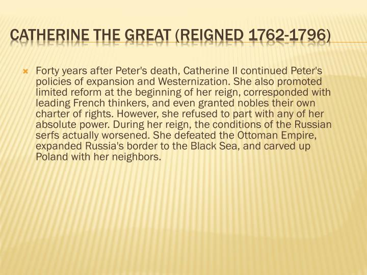 Forty years after Peter's death, Catherine II continued Peter's policies of expansion and